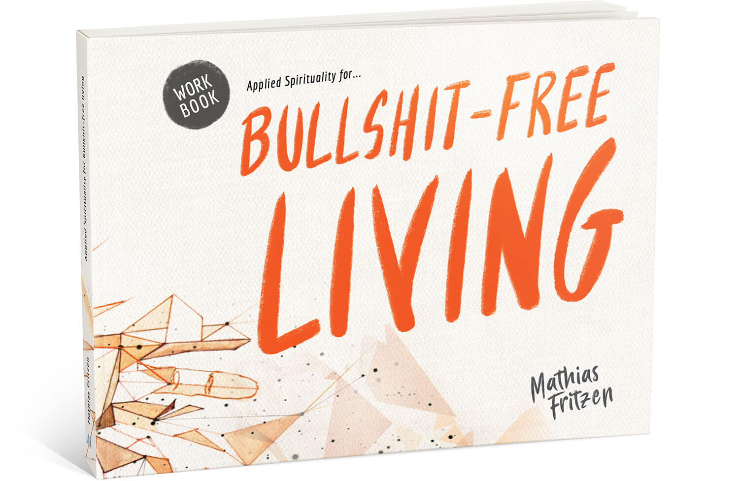 Applied Spirituality for Bullshit-Free Living Workbook - Mathias Fritzen